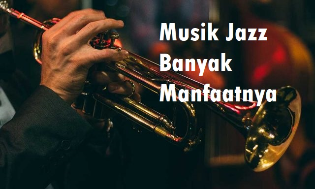 Musik Jazz Banyak Manfaatnya