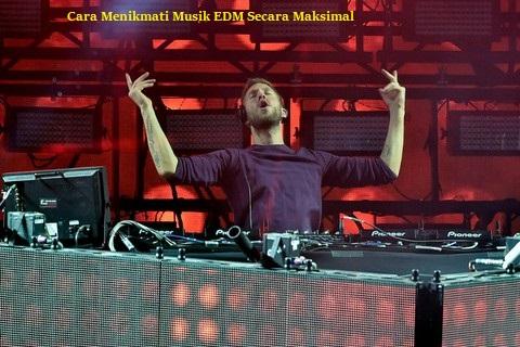 Cara Menikmati Musik EDM Secara Maksimal